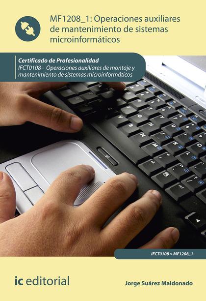 OPERACIONES AUXILIARES DE MANTENIMIENTO DE SISTEMAS MICROINFORMÁTICOS. IFCT0108.