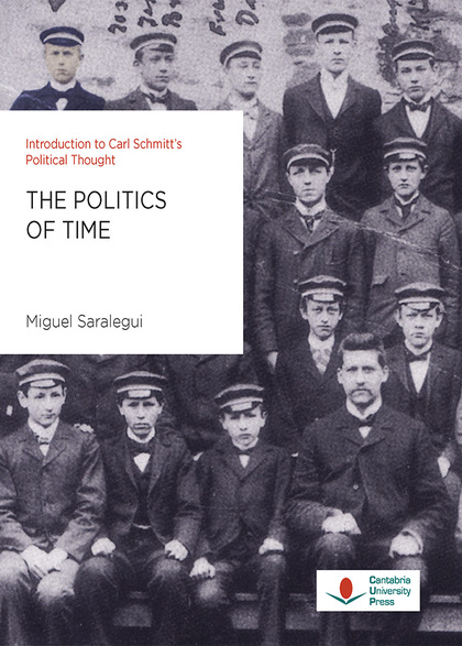 THE POLITICS OF TIME. INTRODUCTION TO CARL SCHMITT´S POLITICAL THOUGHT.