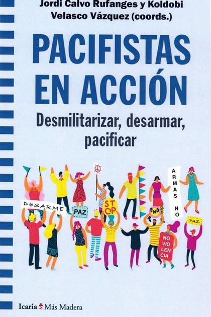 PACIFISTAS EN ACCION. DESMILITARIZAR, DESARMAR, PACIFICAR