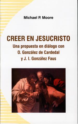 CREER EN JESUCRISTO : UNA PROPUESTA EN DIÁLOGO CON O. GONZÁLEZ DE CARDEDAL Y J.I. GONZÁLEZ FAUS
