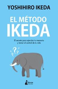 EL MÉTODO IKEDA. EL SECRETO PARA EJERCITAR TU MEMORIA Y TOMAR EL CONTROL DE T