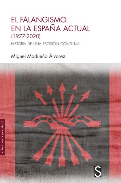 EL FALANGISMO EN LA ESPAÑA ACTUAL (1977-2020). HISTORIA DE UNA ESCISIÓN CONTINUA