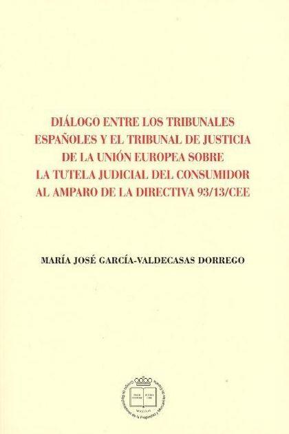DIÁLOGO ENTRE LOS TRIBUNALES ESPAÑOLES Y EL TRIBUNAL DE JUSTICIA DE LA UNIÓN EUR