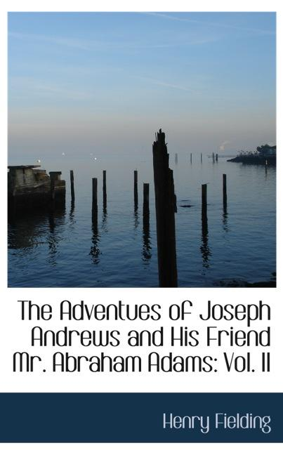 The Adventues of Joseph Andrews and His Friend Mr. Abraham Adams: Vol. II