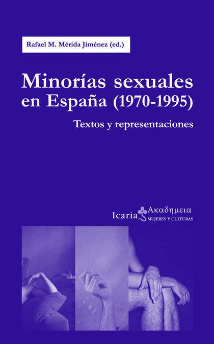 MINORÍAS SEXUALES EN ESPAÑA, 1970-1995 : TEXTOS Y REPRESENTACIONES