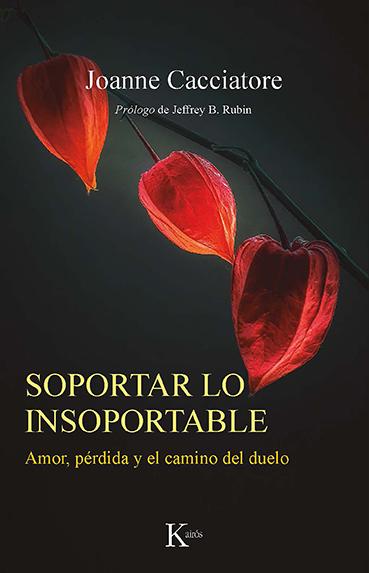 SOPORTAR LO INSOPORTABLE                                                        AMOR, PÉRDIDA Y