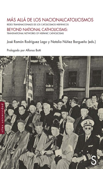 MÁS ALLÁ DE LOS NACIONALCATOLICISMOS. REDES TRANSNACIONALES DE LOS CATÓLICOS HISPÁNICOS