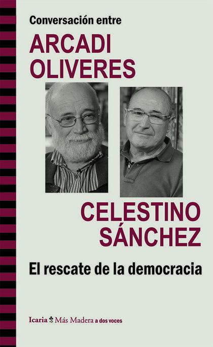 CONVERSACIÓN ENTRE ARCADI OLIVERES Y CELESTINO SÁNCHEZ : EL RESCATE DE LA DEMOCRACIA