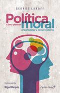 POLÍTICA MORAL. CÓMO PIENSAN PROGRESISTAS Y CONSERVADORES