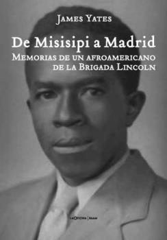 DE MISISIPI A MADRID : MEMORIAS DE UN AFROAMERICANO EN LA BRIGADA LINCOLN