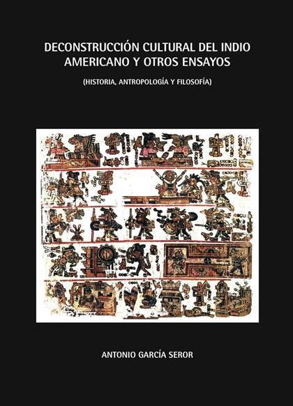 DECONSTRUCCIÓN CULTURAL DEL INDIO AMERICANO Y OTROS ENSAYOS