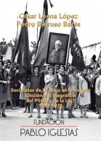 SOCIALISTAS DE LA RIOJA EN LA HISTORIA. DICCIONARIO BIOGRÁFICO DEL PSOE Y LA UGT. 1882 A 1975