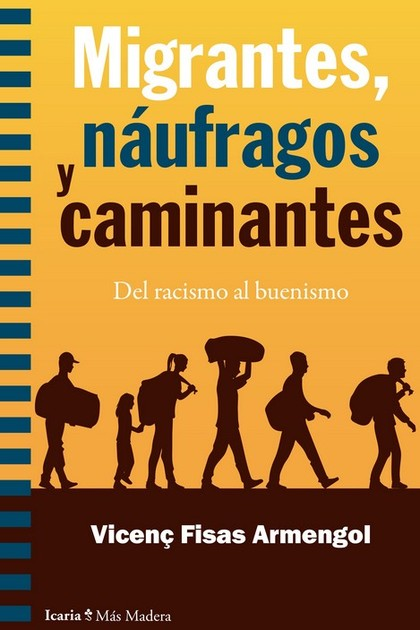 MIGRANTES, NAUFRAGOS Y CAMINANTES. DEL RACISMO AL BUENISMO