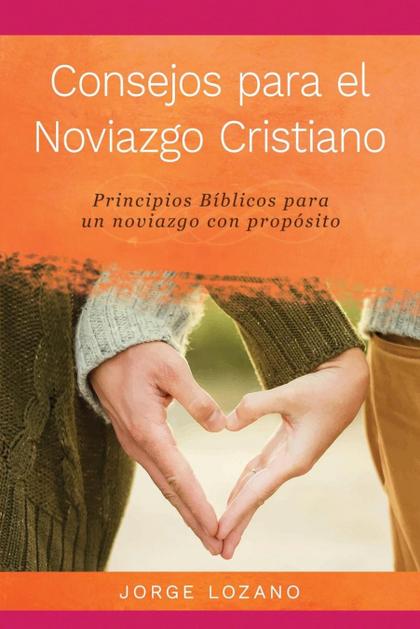 CONSEJOS PARA EL NOVIAZGO CRISTIANO. PRINCIPIOS BÍBLICOS PARA UN NOVIAZGO CON PROPÓSITO
