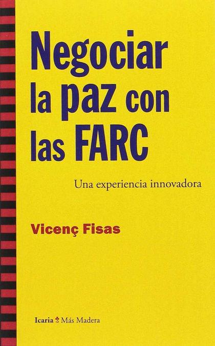NEGOCIAR LA PAZ CON LAS FARC. UNA EXPERIENCIA INNOVADORA