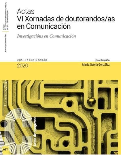 ACTAS VI XORNADAS DE DOUTORANDOS/AS EN COMUNICACIÓN. INVESTIGACIÓNS EN COMUNICAC
