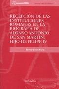 RECEPCIÓN DE LAS INSTITUCIONES ROMANAS EN LA BIOGRAFÍA DE ALONSO ANTONIO DE SAN MARTÍN, HIJO DE