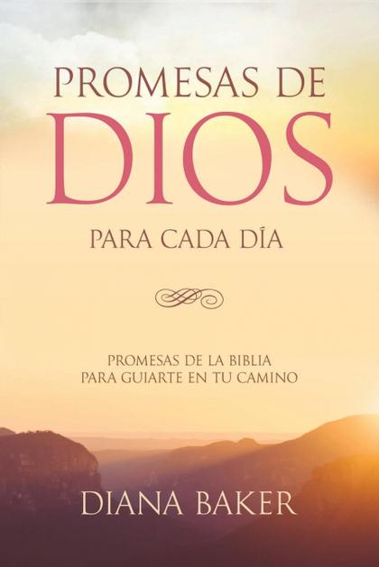 PROMESAS DE DIOS PARA CADA DÍA. PROMESAS DE LA BIBLIA PARA GUIARTE EN TU NECESIDAD