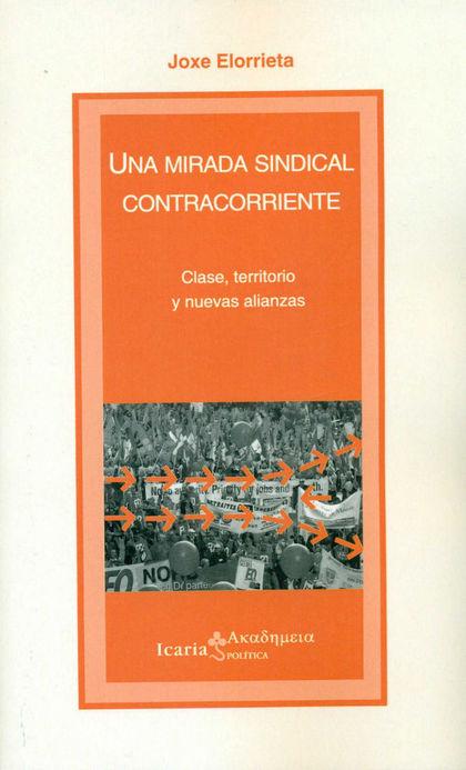 UNA MIRADA SINDICAL CONTRACORRIENTE : CLASE, TERRITORIO Y NUEVAS ALIANZAS