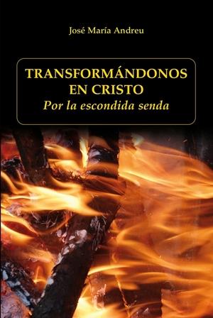 TRANSFORMÁNDONOS EN CRISTO. POR LA ESCONDIDA SENDA