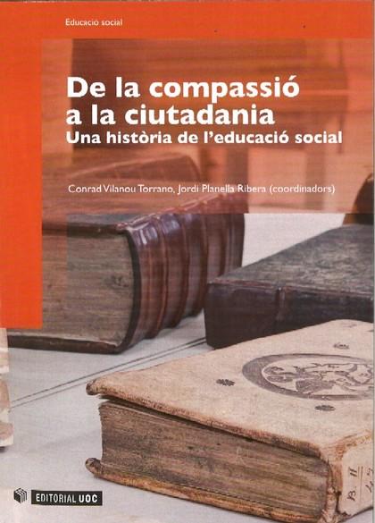 DE LA COMPASSIÓ A LA CIUTADANIA : UNA HISTÒRIA DE L´EDUCACIÓ SOCIAL