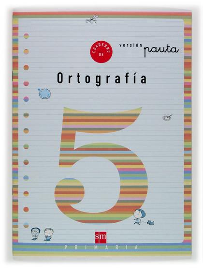 ORTOGRAFÍA, 5 EDUCACIÓN PRIMARIA, (VERSIÓN PAUTA)
