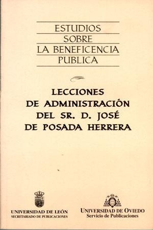 LECCIONES DE ADMINISTRACIÓN DEL SR. D. JOSÉ DE POSADA HERRERA : ESTUDIOS SOBRE LA BENEFICENCIA