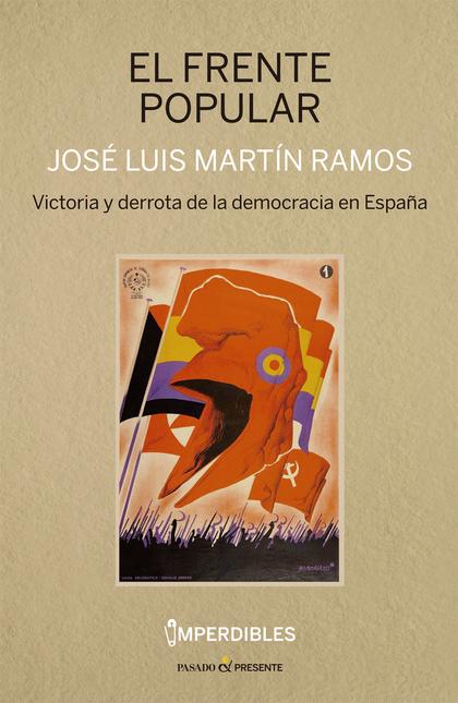 EL FRENTE POPULAR (IMPERDIBLES). VICTORIA Y DERROTA DE LA DEMOCRACIA EN ESPAÑA