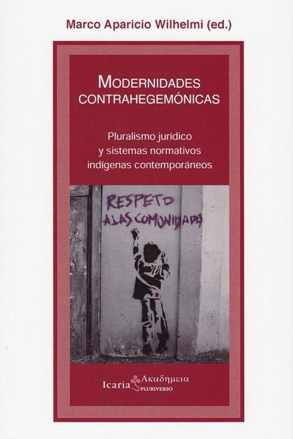 MODERNIDADES CONTRAHEGEMONICAS. PLURALISMO JURIDICO Y SISTEMAS NORMATIVOS INDIGENAS CONTEMPORAN