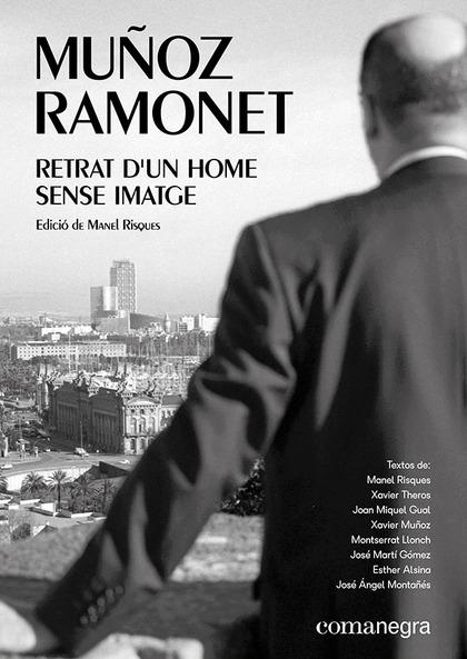 MUÑOZ RAMONET: RETRAT D'UN HOME SENSE IMATGE