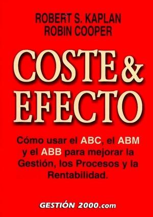 COSTE & EFECTO: CÓMO USAR EL ABC, EL ABM Y EL ABB PARA MEJORAR LA GEST