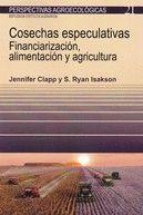 COSECHAS ESPECULATIVAS. FINANCIARIZACION, ALIMENTACIÓN Y AGRICULTURA