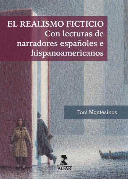 EL REALISMO FICTICIO. CON LECTURAS DE NARRADORES ESPAÑOLES E HISPANOAMERICANOS