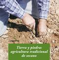 TIERRA Y PIEDRA: AGRICULTURA TRADICIONAL DE SECANO.