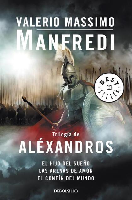 TRILOGÍA DE ALEXANDROS : EL HIJO DEL SUEÑO  LAS ARENAS DE AMÓN  EL CONFÍN DEL MUNDO