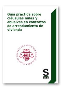 GUÍA PRÁCTICA SOBRE CLÁUSULAS NULAS Y ABUSIVAS EN CONTRATOS DE ARRENDAMIENTO DE. (EDICIÓN COLEC