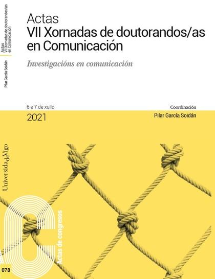 ACTAS VII XORNADAS DE DOUTORANDOS/AS EN COMUNICACIÓN. INVESTIGACIÓNS EN COMUNICA.
