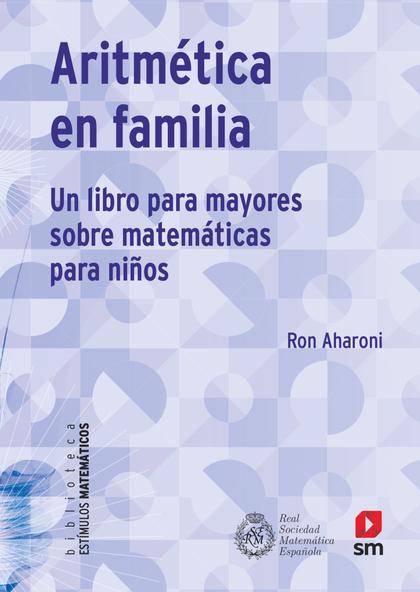 ARITMÉTICA EN FAMILIA. UN LIBRO PARA MAYORES DE MATEMÁTICAS PARA NIÑOS
