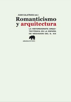 ROMANTICISMO Y ARQUITECTURA : LA HISTORIOGRAFÍA ARQUITECTÓNICA EN LA ESPAÑA DE MEDIADOS DEL SIG