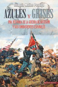 AZULES Y GRISES. UNA HISTORIA DE LA GUERRA DE SECESIÓN Y SUS COMBATIENTES ESPAÑOLES