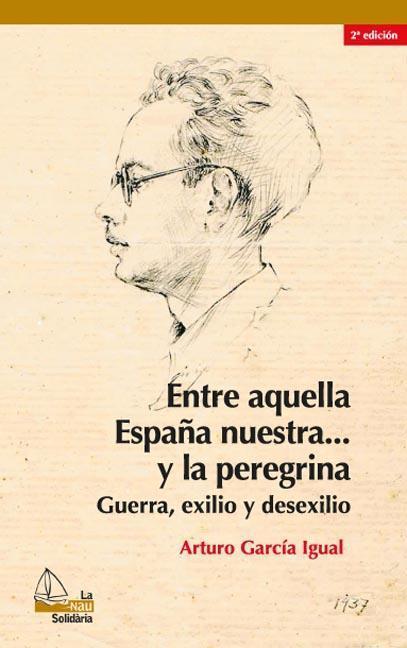 ENTRE AQUELLA ESPAÑA NUESTRA Y LA PEREGRINA, 2A ED. : GUERRA, EXILIO Y DESEXILIO
