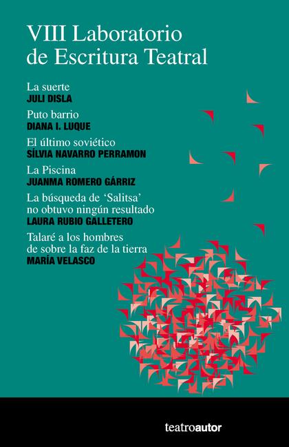 VIII LABORATORIO DE ESCRITURA TEATRAL. LA SUERTE, JULI DISLA; PUTO BARRIO, DIANA I. LUQUE; EL Ú