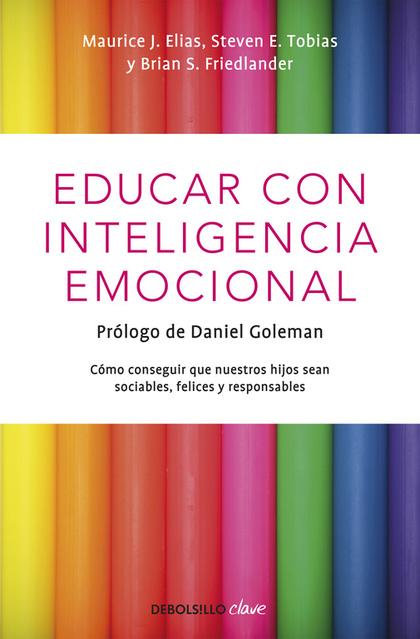 EDUCAR CON INTELIGENCIA EMOCIONAL. CÓMO CONSEGUIR QUE NUESTROS HIJOS SEAN SOCIABLES, FELICES Y