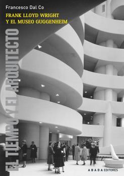 FRANK LLOYD WRIGHT Y EL MUSEO GUGGENHEIM. EL TIEMPO Y EL ARQUITECTO