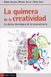 QUIMERA DE LA CREATIVIDAD, LA. LA DERIVA IDEOLÓGICA DE LA NEUROCIENCIA