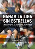 GANAR LA LIGA SIN ESTRELLAS: LIDERAZGO CON ´L´ MINÚSCULA PARA EL ARTE Y CIENCIA.