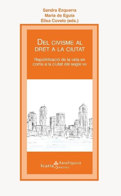 DEL CIVISME AL DRET A LA CIUTAT. REPOLITIZACIÓ DE LA VIDA EN COMÚ A LA CIUTAT DEL SEGLE XXI