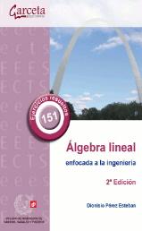 ÁLGEBRA LINEAL ENFOCADA A LA INGENIERÍA. 2ª EDICIÓN.