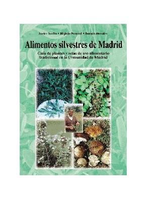 ALIMENTOS SILVESTRES DE MADRID : GUÍA DE PLANTAS Y SETAS DE USO ALIMENTARIO TRADICIONAL EN LA C