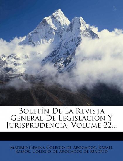 BOLETÍN DE LA REVISTA GENERAL DE LEGISLACIÓN Y JURISPRUDENCIA, VOLUME 22...